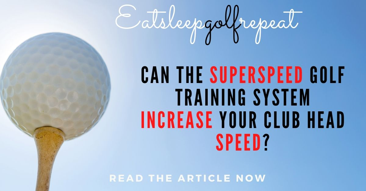 Superspeed Golf Training System Increase Your Club Head Speed?