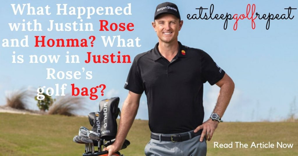 What Happened with Justin Rose and Honma? What is now in Justin Rose's golf bag?