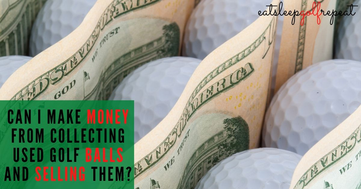 Can I Make Money from Collecting Used Golf Balls and Selling Them?
