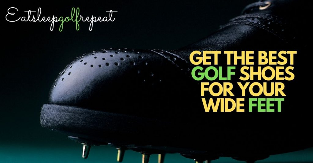 GET THE BEST GOLF SHOES FOR YOUR WIDE FEET