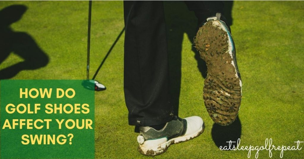 How Do Golf Shoes Affect Your Swing?