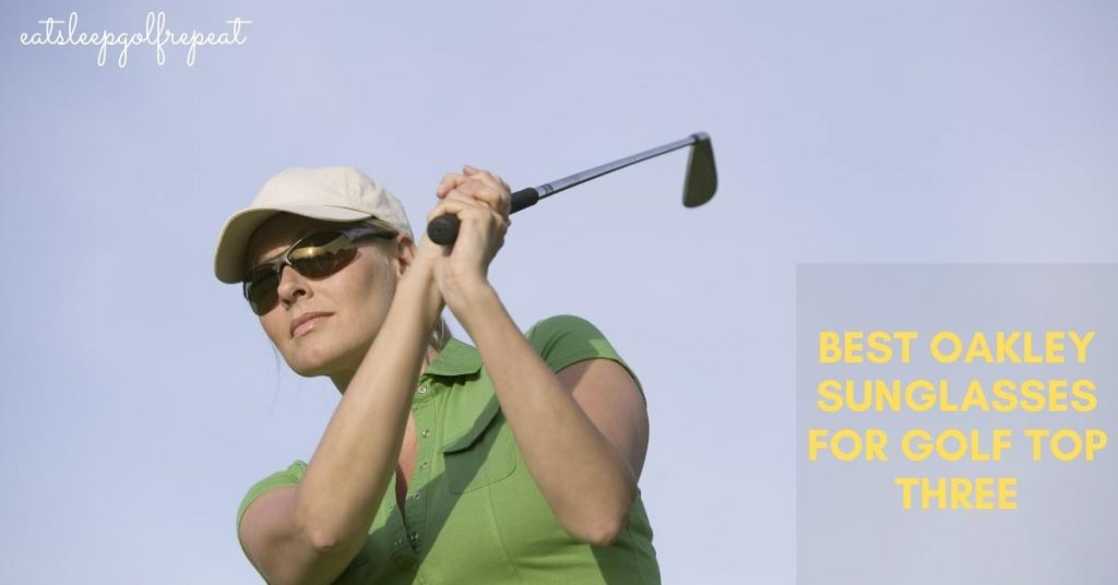 Best Oakley Sunglasses for Golf Top Three