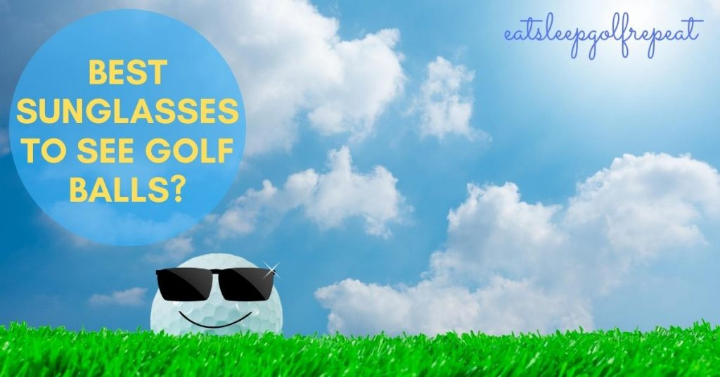 Best Sunglasses to See Golf Balls?